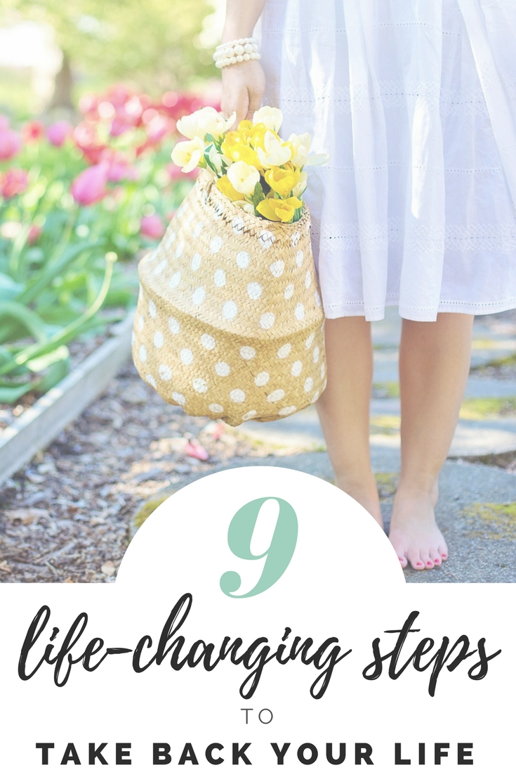 9 Life-Changing Steps to Take Back Your Life