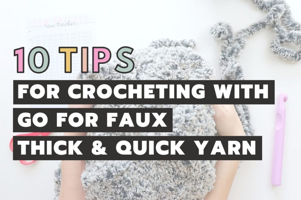 10 Tips You NEED To Know When Crocheting With Go For Faux Thick And Quick Yarn